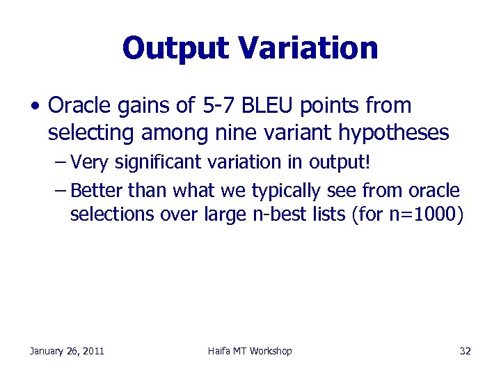 Output Variation • Oracle gains of 5 -7 BLEU points from selecting among nine