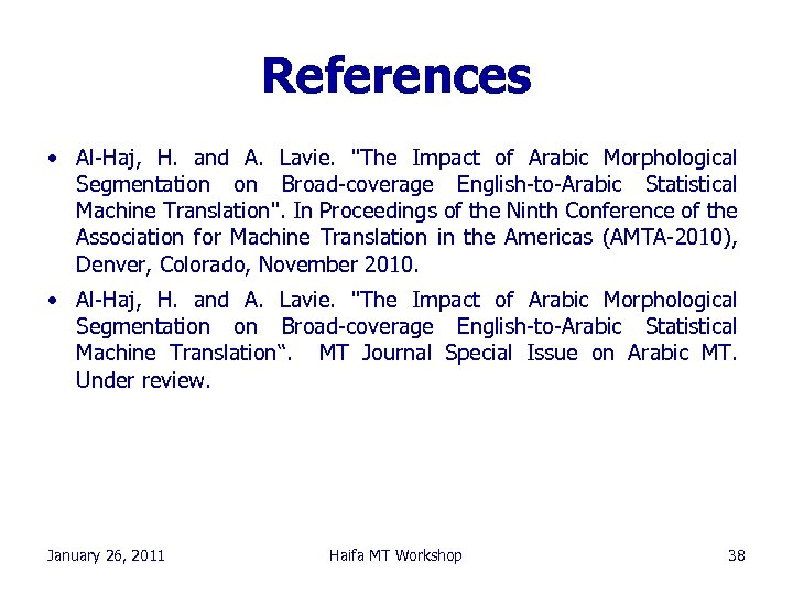 References • Al-Haj, H. and A. Lavie.