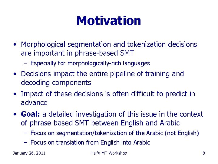 Motivation • Morphological segmentation and tokenization decisions are important in phrase-based SMT – Especially