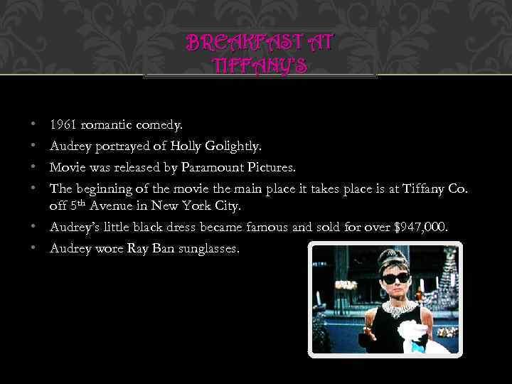 BREAKFAST AT TIFFANY'S • • 1961 romantic comedy. Audrey portrayed of Holly Golightly. Movie