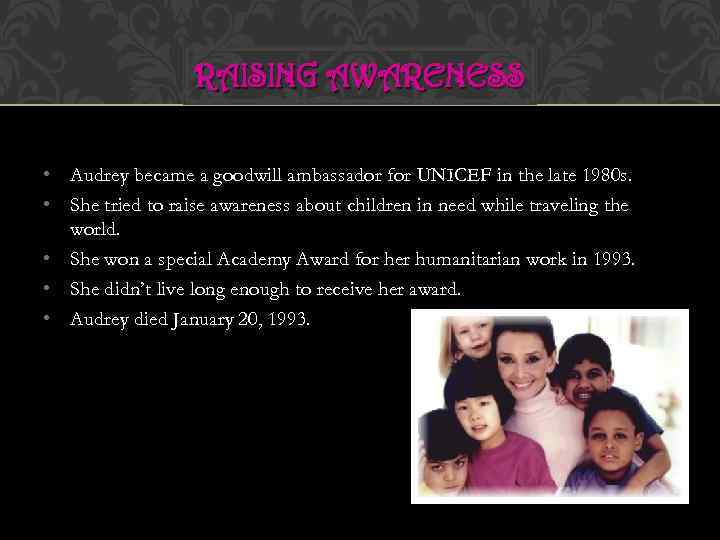 RAISING AWARENESS • Audrey became a goodwill ambassador for UNICEF in the late 1980