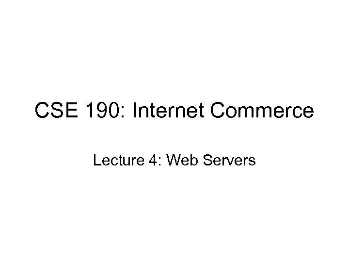 CSE 190: Internet Commerce Lecture 4: Web Servers