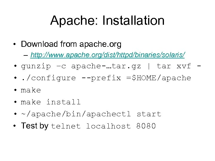 Apache: Installation • Download from apache. org – http: //www. apache. org/dist/httpd/binaries/solaris/ • •
