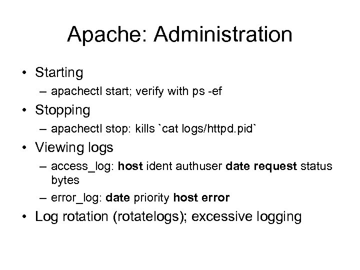 Apache: Administration • Starting – apachectl start; verify with ps -ef • Stopping –