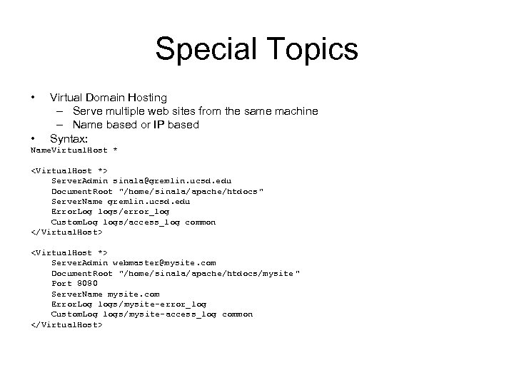 Special Topics • • Virtual Domain Hosting – Serve multiple web sites from the