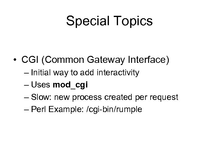 Special Topics • CGI (Common Gateway Interface) – Initial way to add interactivity –