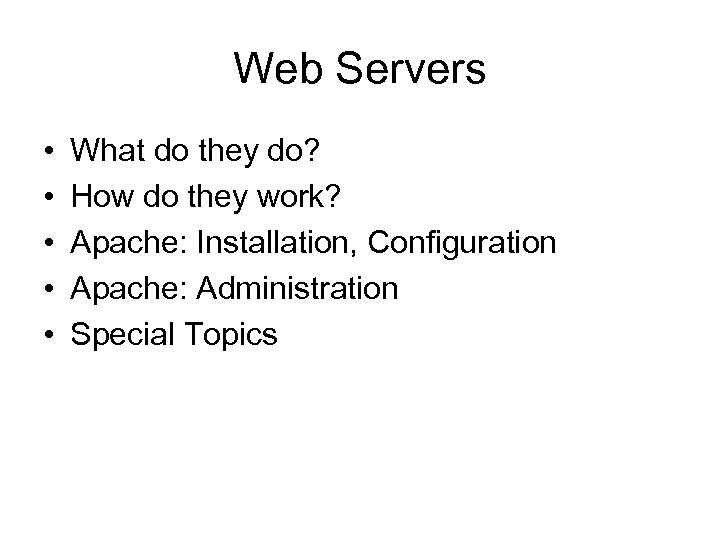 Web Servers • • • What do they do? How do they work? Apache:
