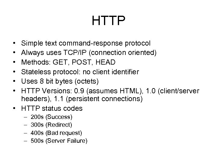 HTTP • • • Simple text command-response protocol Always uses TCP/IP (connection oriented) Methods: