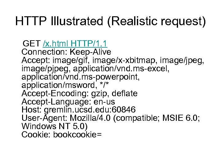 HTTP Illustrated (Realistic request) GET /x. html HTTP/1. 1 Connection: Keep-Alive Accept: image/gif, image/x-xbitmap,
