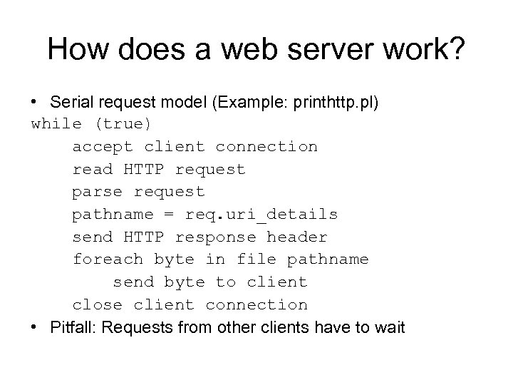 How does a web server work? • Serial request model (Example: printhttp. pl) while