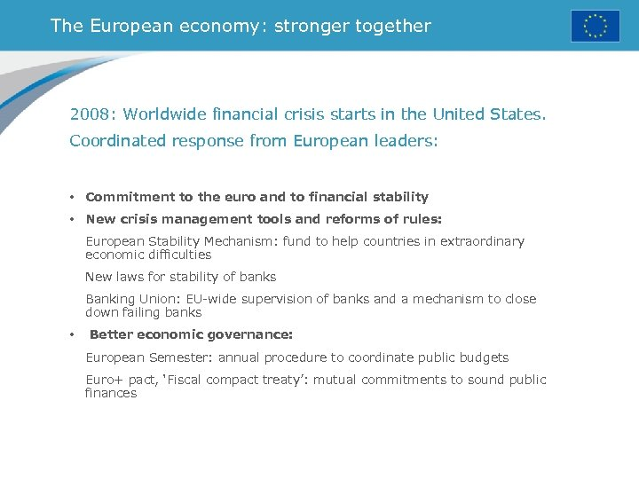 The European economy: stronger together 2008: Worldwide financial crisis starts in the United States.