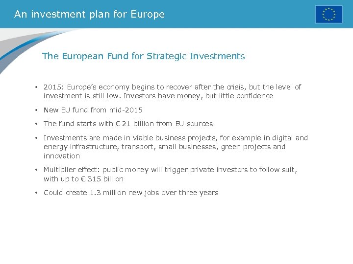An investment plan for Europe The European Fund for Strategic Investments • 2015: Europe's