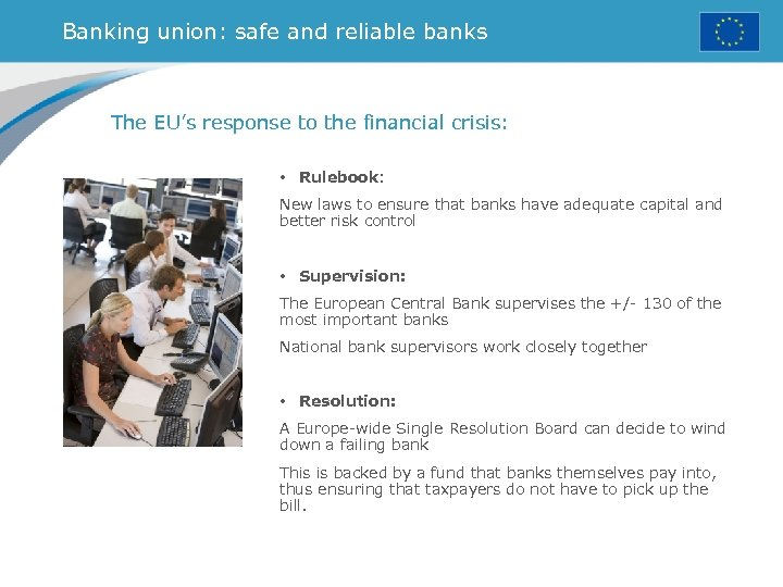 Banking union: safe and reliable banks The EU's response to the financial crisis: •