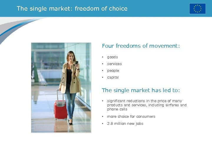 The single market: freedom of choice Four freedoms of movement: • goods • services
