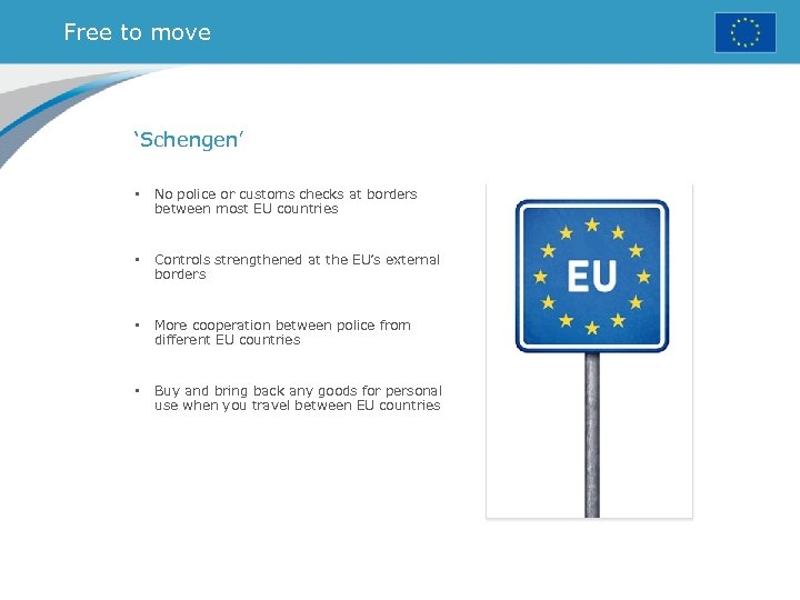 Free to move 'Schengen' • No police or customs checks at borders between most