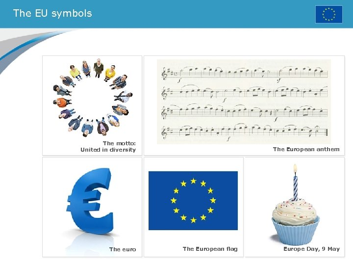 The EU symbols The motto: United in diversity The euro The European anthem The