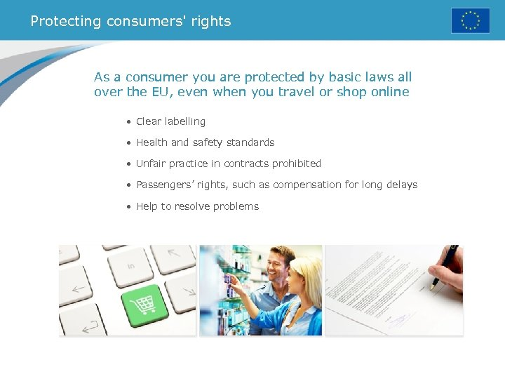 Protecting consumers' rights As a consumer you are protected by basic laws all over