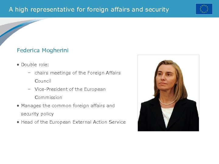 A high representative foreign affairs and security Federica Mogherini • Double role: – chairs