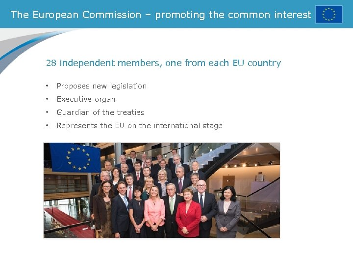 The European Commission – promoting the common interest 28 independent members, one from each