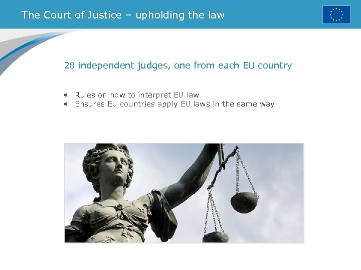 The Court of Justice – upholding the law 28 independent judges, one from each