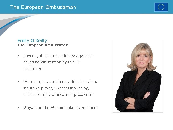 The European Ombudsman Emily O'Reilly The European Ombudsman • Investigates complaints about poor or