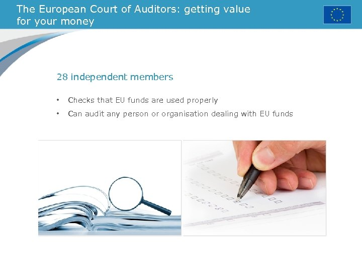 The European Court of Auditors: getting value for your money 28 independent members •