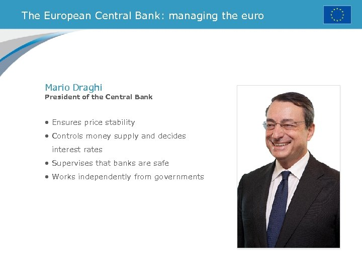 The European Central Bank: managing the euro Mario Draghi President of the Central Bank