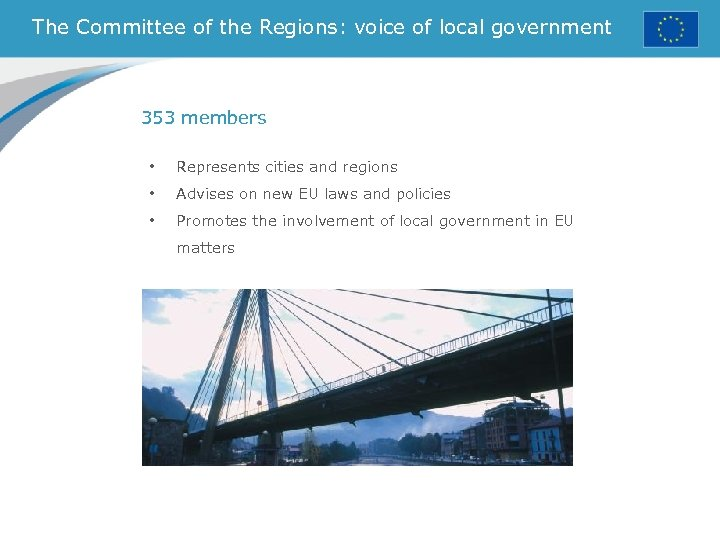 The Committee of the Regions: voice of local government 353 members • Represents cities