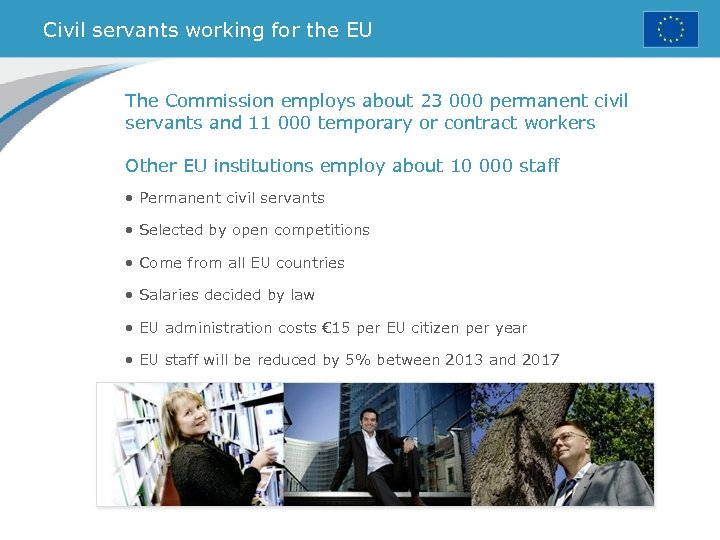 Civil servants working for the EU The Commission employs about 23 000 permanent civil