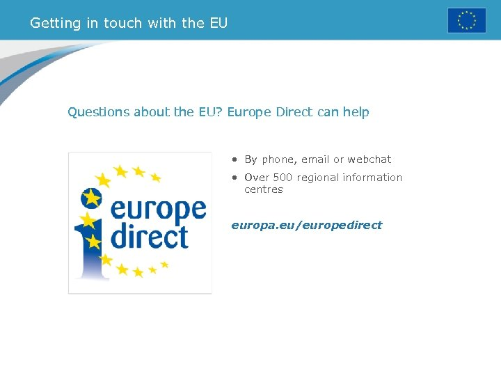 Getting in touch with the EU Questions about the EU? Europe Direct can help