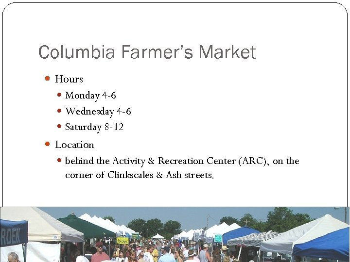 Columbia Farmer's Market Hours Monday 4 -6 Wednesday 4 -6 Saturday 8 -12 Location