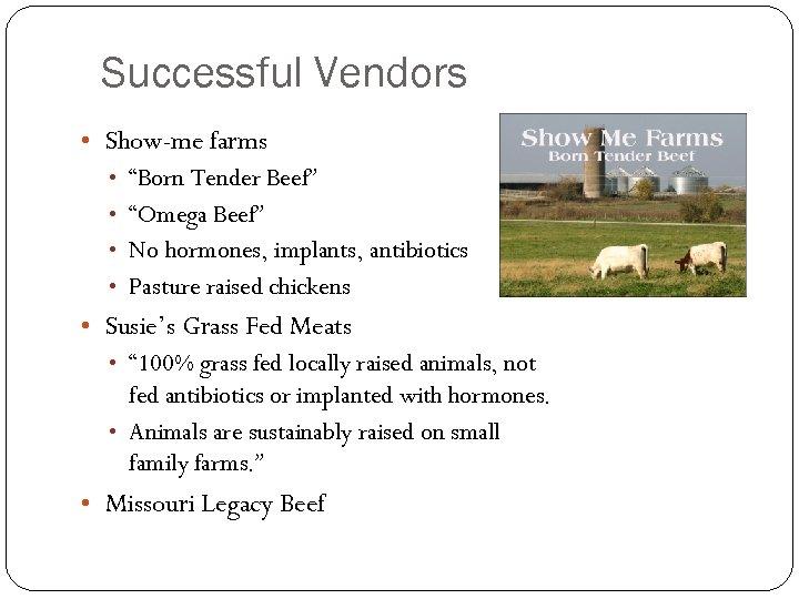 "Successful Vendors • Show-me farms • ""Born Tender Beef"" • ""Omega Beef"" • No"