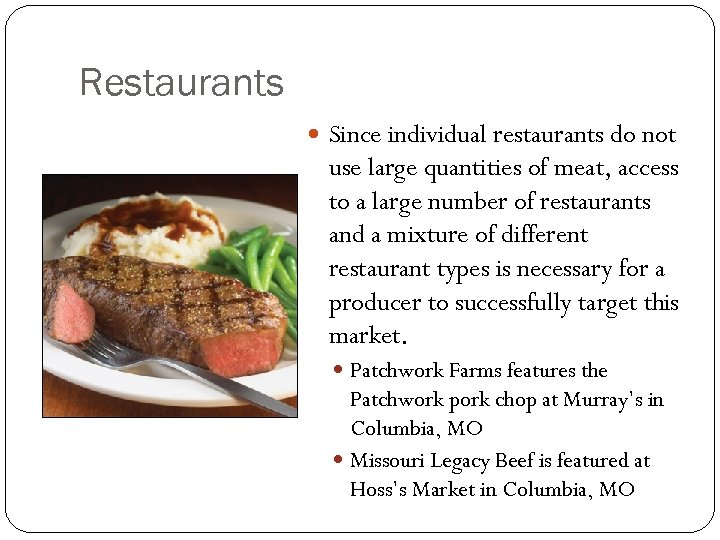 Restaurants Since individual restaurants do not use large quantities of meat, access to a