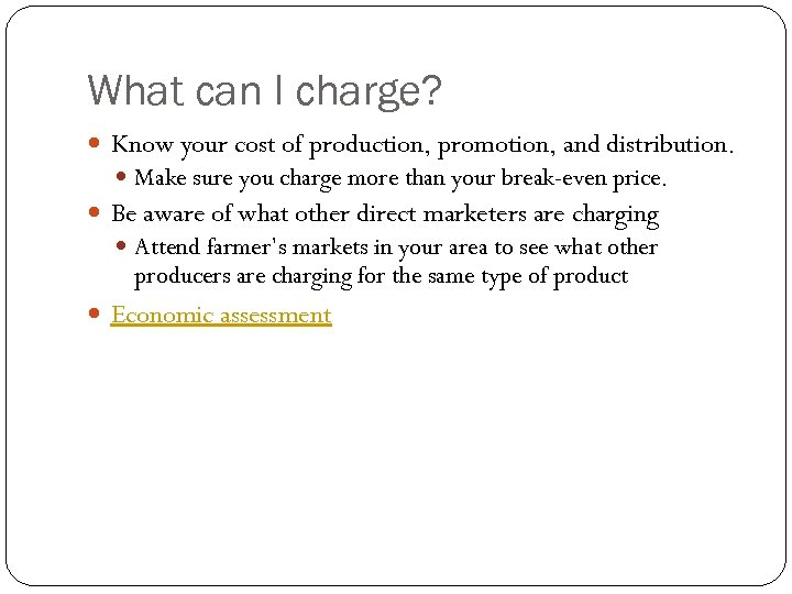 What can I charge? Know your cost of production, promotion, and distribution. Make sure