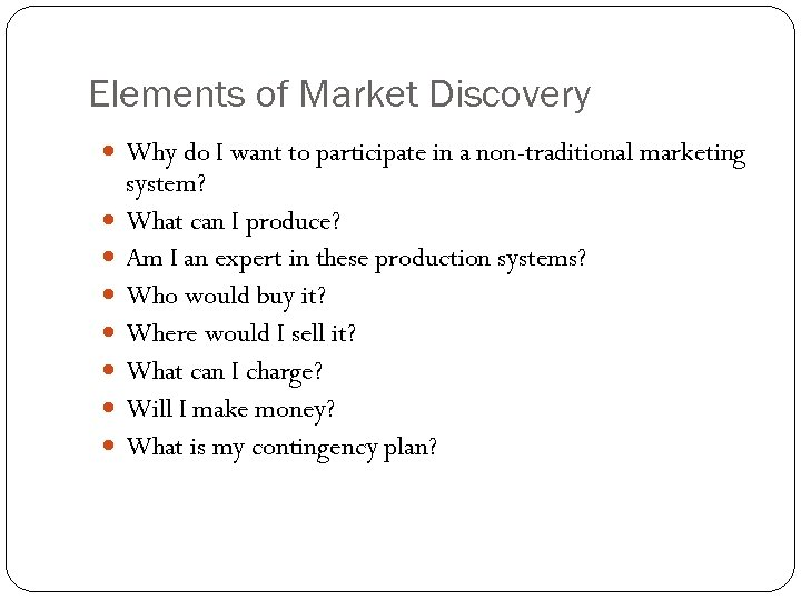 Elements of Market Discovery Why do I want to participate in a non-traditional marketing