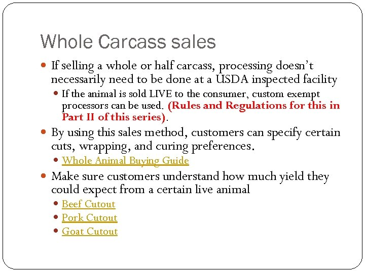 Whole Carcass sales If selling a whole or half carcass, processing doesn't necessarily need