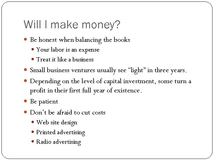 Will I make money? Be honest when balancing the books Your labor is an
