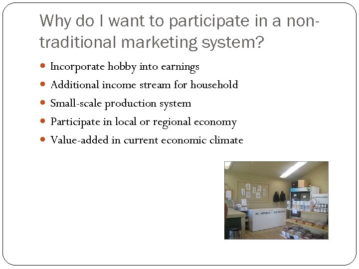Why do I want to participate in a nontraditional marketing system? Incorporate hobby into