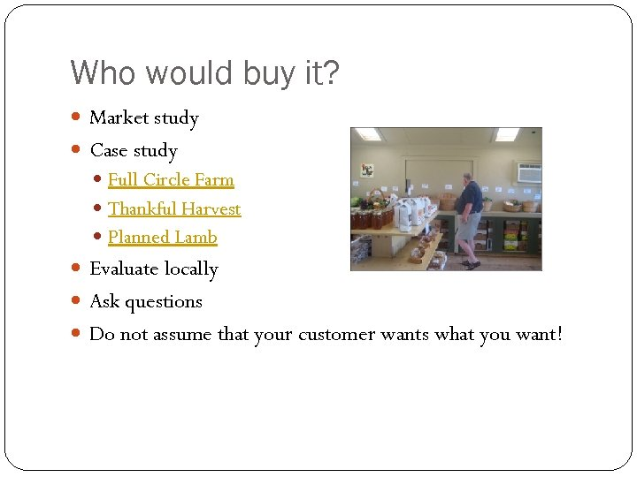 Who would buy it? Market study Case study Full Circle Farm Thankful Harvest Planned