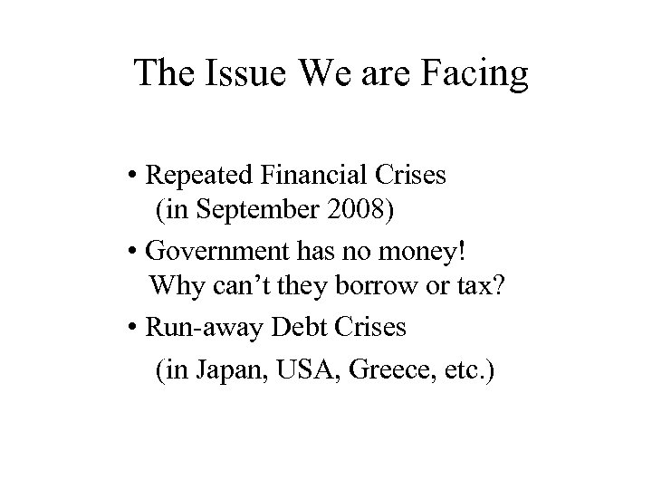 The Issue We are Facing • Repeated Financial Crises (in September 2008) • Government