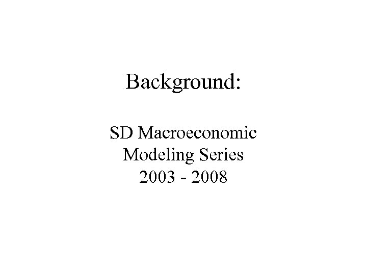 Background: SD Macroeconomic Modeling Series 2003 - 2008