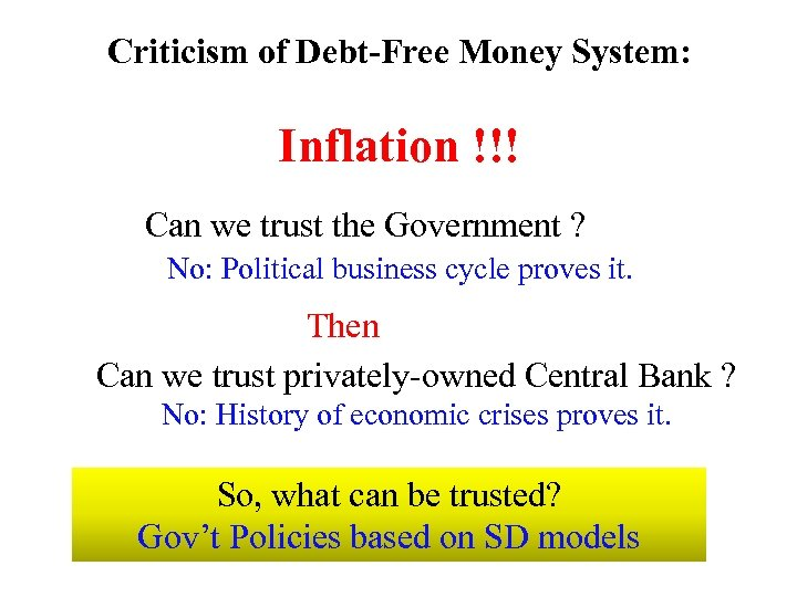 Criticism of Debt-Free Money System: Inflation !!! Can we trust the Government ? No: