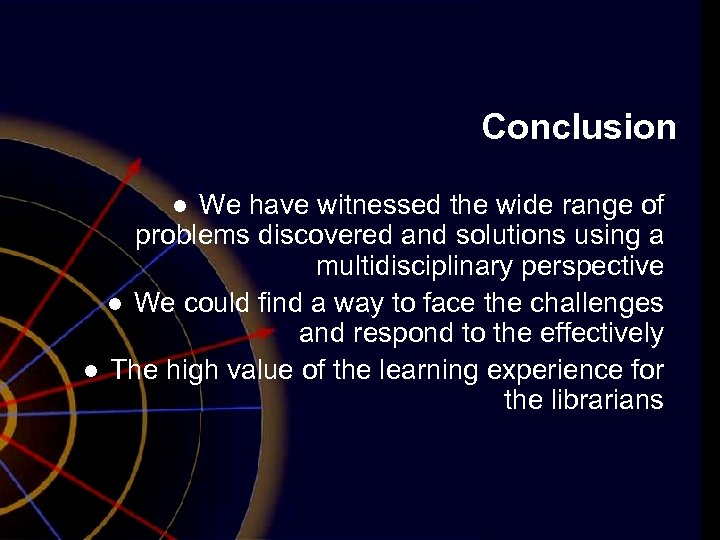 Conclusion We have witnessed the wide range of problems discovered and solutions using a