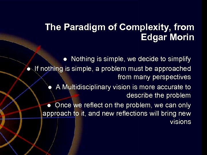 The Paradigm of Complexity, from Edgar Morin Nothing is simple, we decide to simplify