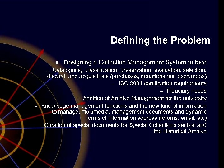 Defining the Problem l Cataloguing, classification, preservation, evaluation, selection, discard, and acquisitions (purchases, donations