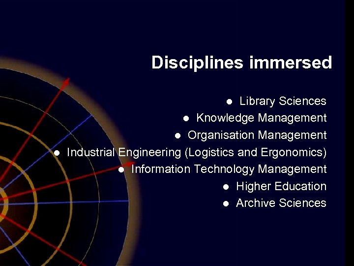 Disciplines immersed Library Sciences l Knowledge Management l Organisation Management Industrial Engineering (Logistics and