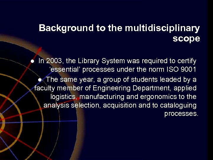Background to the multidisciplinary scope In 2003, the Library System was required to certify