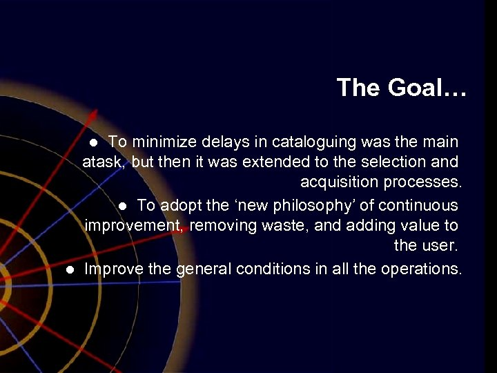 The Goal… To minimize delays in cataloguing was the main atask, but then it