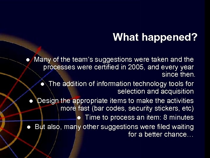What happened? Many of the team's suggestions were taken and the processes were certified