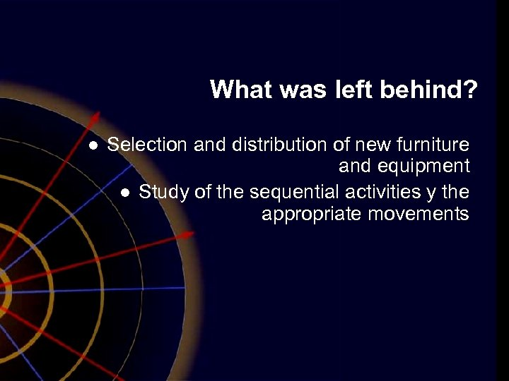 What was left behind? l Selection and distribution of new furniture and equipment l